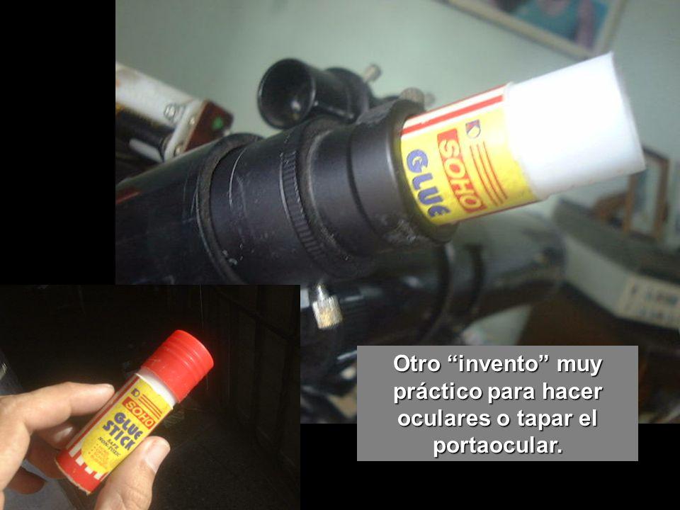 Otro invento muy práctico para hacer oculares o tapar el portaocular.