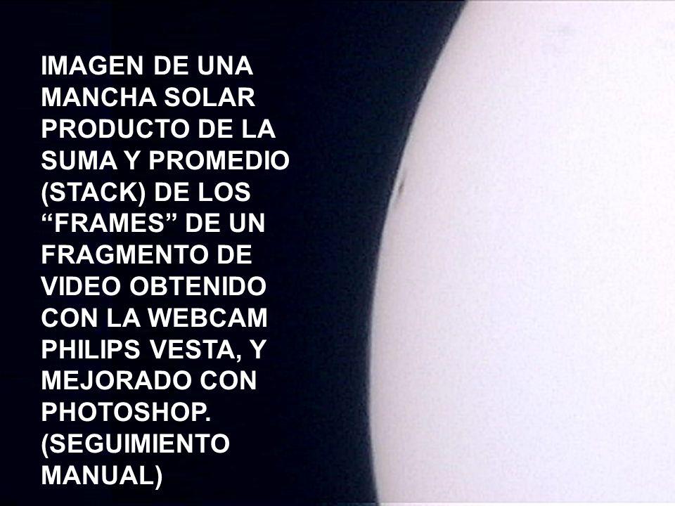 IMAGEN DE UNA MANCHA SOLAR PRODUCTO DE LA SUMA Y PROMEDIO (STACK) DE LOS FRAMES DE UN FRAGMENTO DE VIDEO OBTENIDO CON LA WEBCAM PHILIPS VESTA, Y MEJORADO CON PHOTOSHOP.