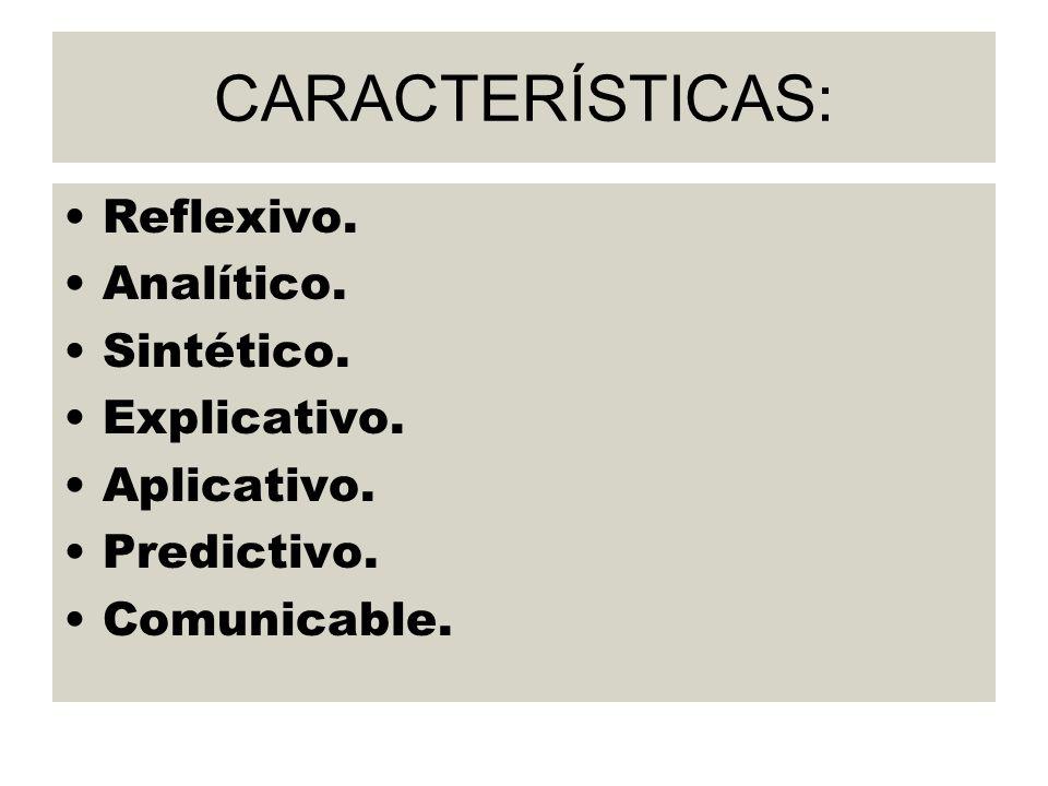 CARACTERÍSTICAS: Reflexivo. Analítico. Sintético. Explicativo.