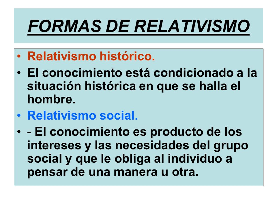 FORMAS DE RELATIVISMO Relativismo histórico.