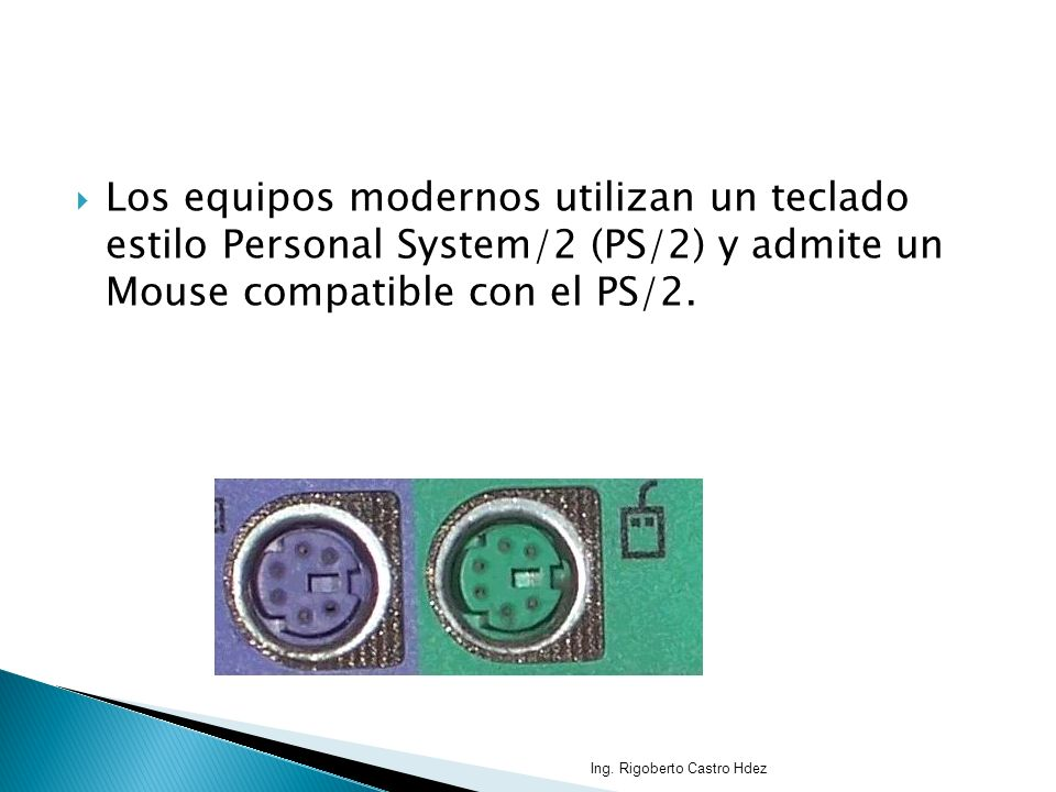 Los equipos modernos utilizan un teclado estilo Personal System/2 (PS/2) y admite un Mouse compatible con el PS/2.