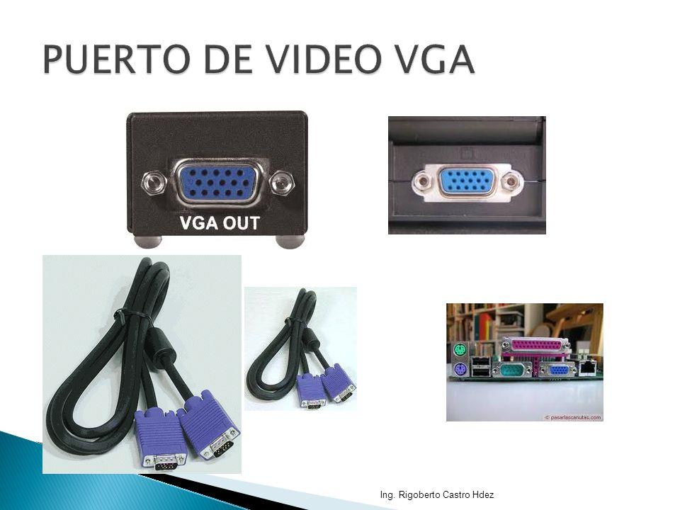 PUERTO DE VIDEO VGA Ing. Rigoberto Castro Hdez