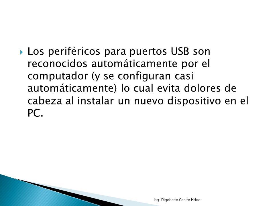 Los periféricos para puertos USB son reconocidos automáticamente por el computador (y se configuran casi automáticamente) lo cual evita dolores de cabeza al instalar un nuevo dispositivo en el PC.