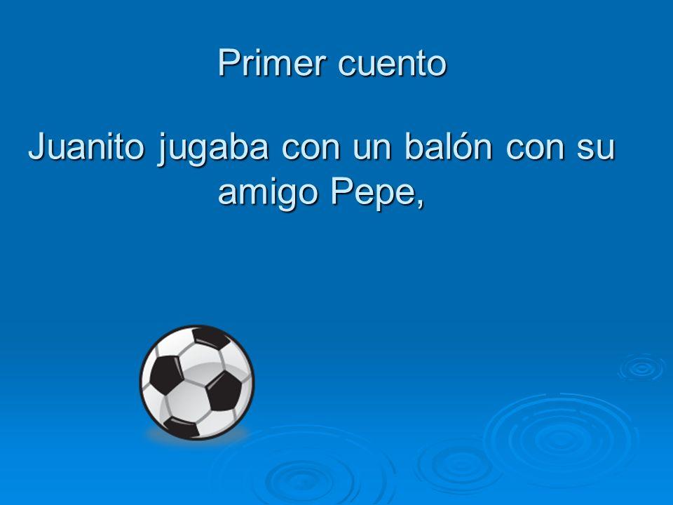 Juanito jugaba con un balón con su amigo Pepe,
