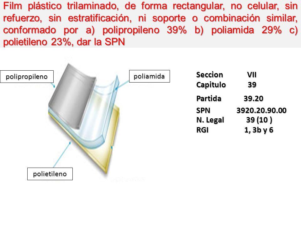 Film plástico trilaminado, de forma rectangular, no celular, sin refuerzo, sin estratificación, ni soporte o combinación similar, conformado por a) polipropileno 39% b) poliamida 29% c) polietileno 23%, dar la SPN