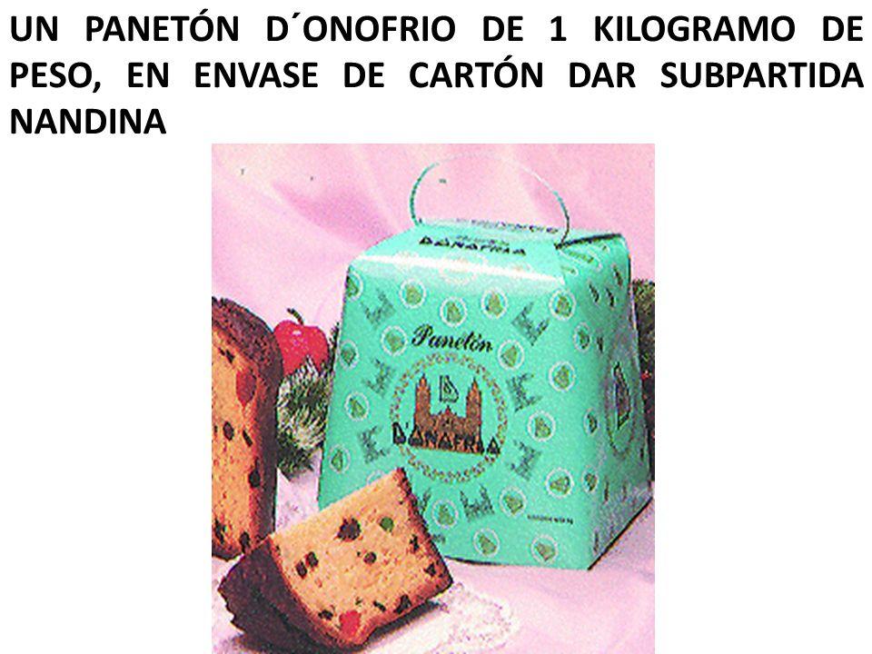 UN PANETÓN D´ONOFRIO DE 1 KILOGRAMO DE PESO, EN ENVASE DE CARTÓN DAR SUBPARTIDA NANDINA