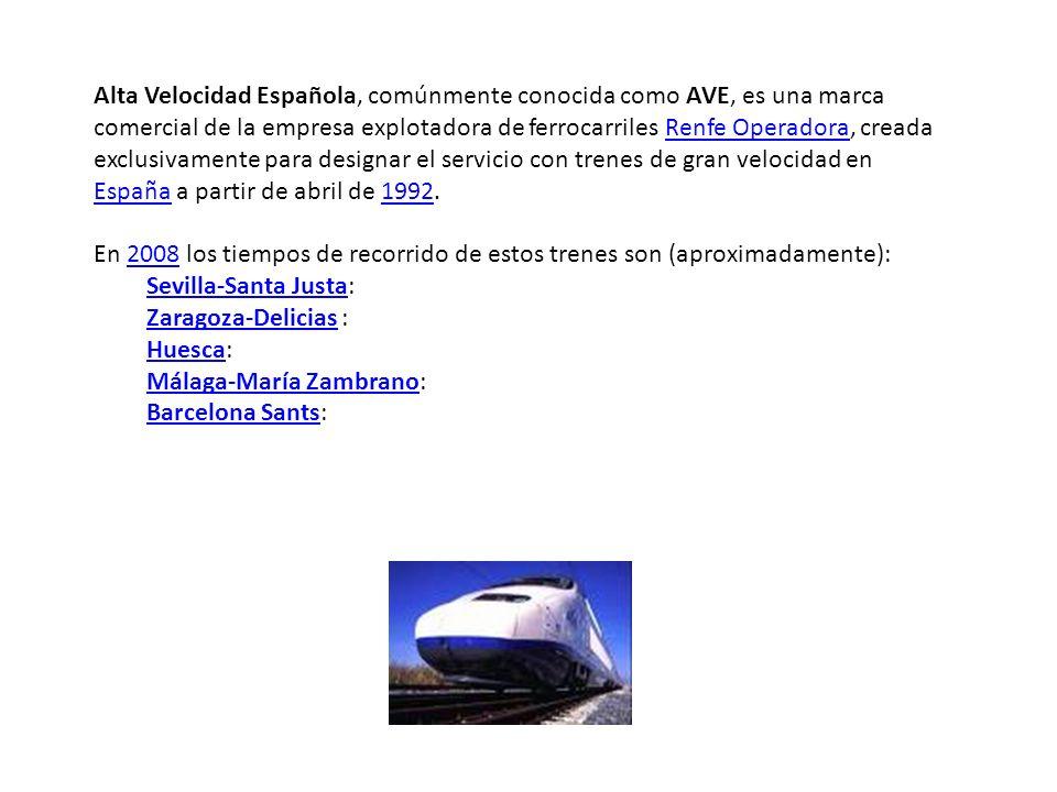 Alta Velocidad Española, comúnmente conocida como AVE, es una marca comercial de la empresa explotadora de ferrocarriles Renfe Operadora, creada exclusivamente para designar el servicio con trenes de gran velocidad en España a partir de abril de 1992.
