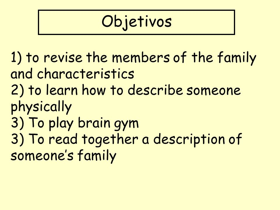 Objetivos 1) to revise the members of the family and characteristics