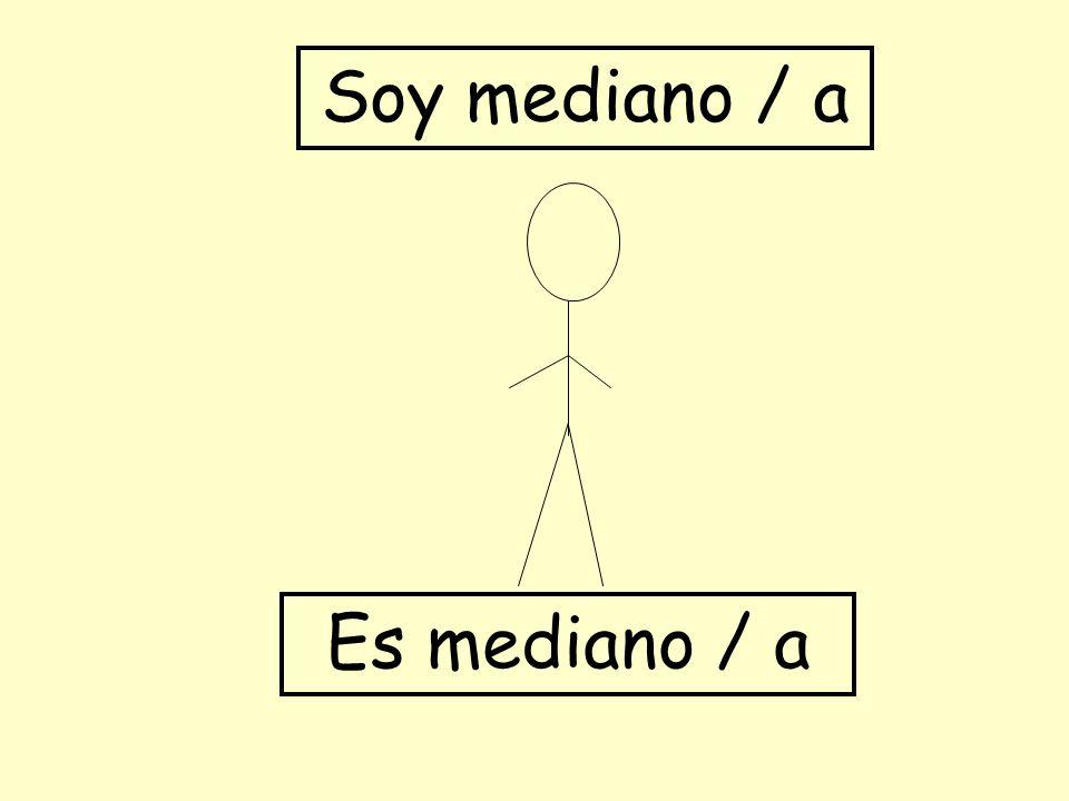 Soy mediano / a Es mediano / a