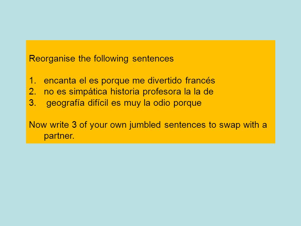 Reorganise the following sentences