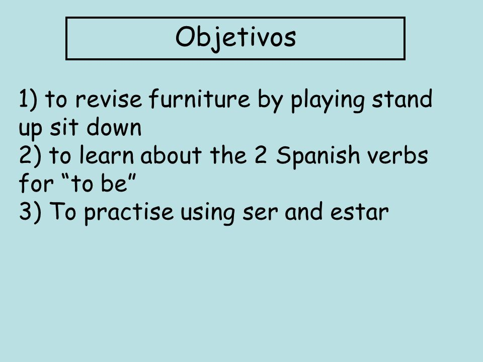 Objetivos 1) to revise furniture by playing stand up sit down