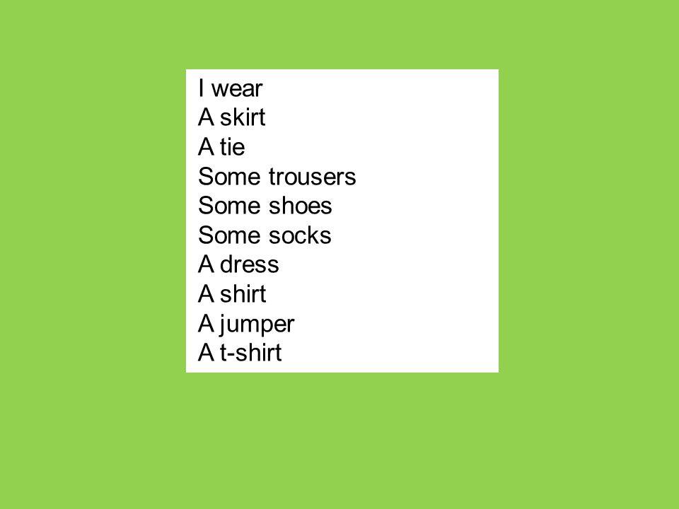 unos pantalones una camisa. una camiseta. una falda. un vestido. una corbata. una chaqueta. unos zapatos.