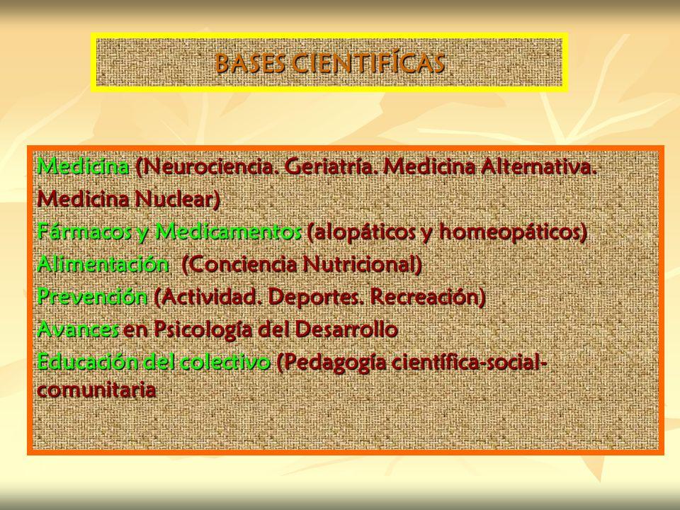 BASES CIENTIFÍCAS Medicina (Neurociencia. Geriatría. Medicina Alternativa. Medicina Nuclear) Fármacos y Medicamentos (alopáticos y homeopáticos)