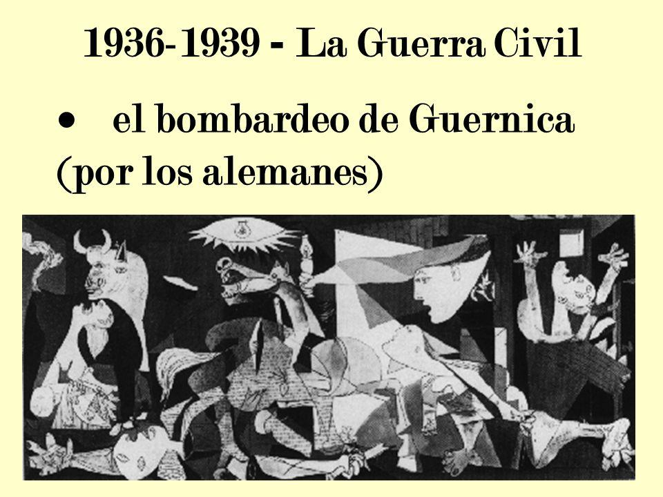 1936-1939 - La Guerra Civil · el bombardeo de Guernica (por los alemanes)