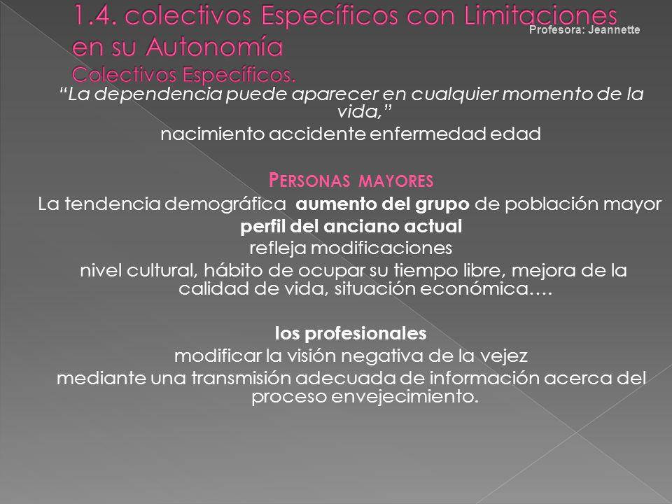 Profesora: Jeannette 1.4. colectivos Específicos con Limitaciones en su Autonomía Colectivos Específicos.
