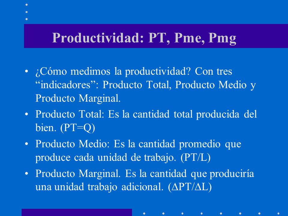 Productividad: PT, Pme, Pmg