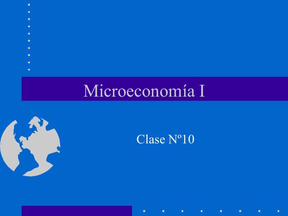 Microeconomía I Clase Nº10