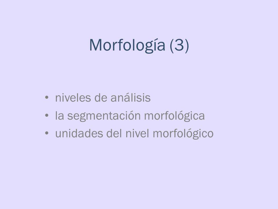 Morfología (3) niveles de análisis la segmentación morfológica