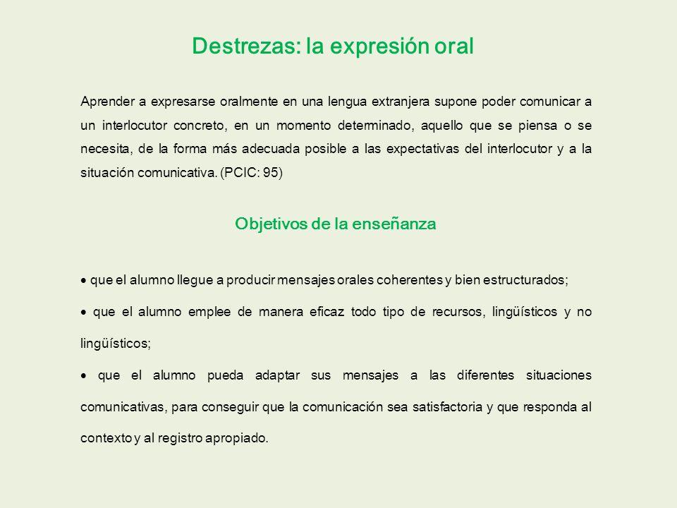 Destrezas: la expresión oral Objetivos de la enseñanza