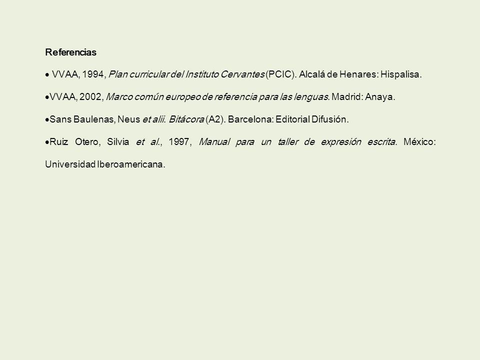 Referencias  VVAA, 1994, Plan curricular del Instituto Cervantes (PCIC). Alcalá de Henares: Hispalisa.