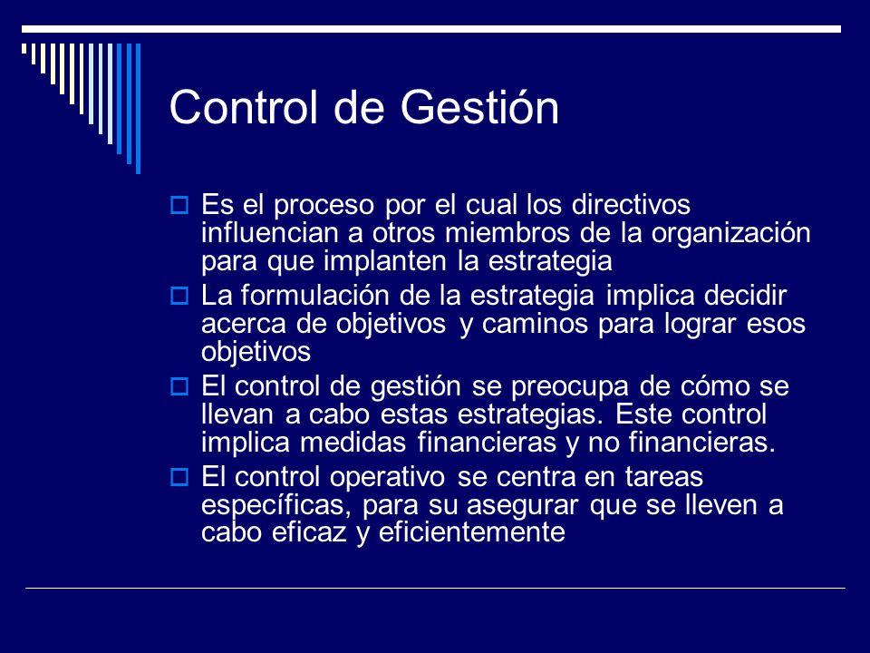 Control de Gestión Es el proceso por el cual los directivos influencian a otros miembros de la organización para que implanten la estrategia.