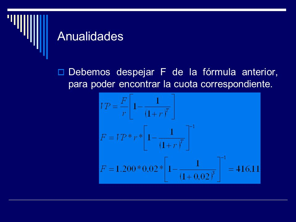 AnualidadesDebemos despejar F de la fórmula anterior, para poder encontrar la cuota correspondiente.