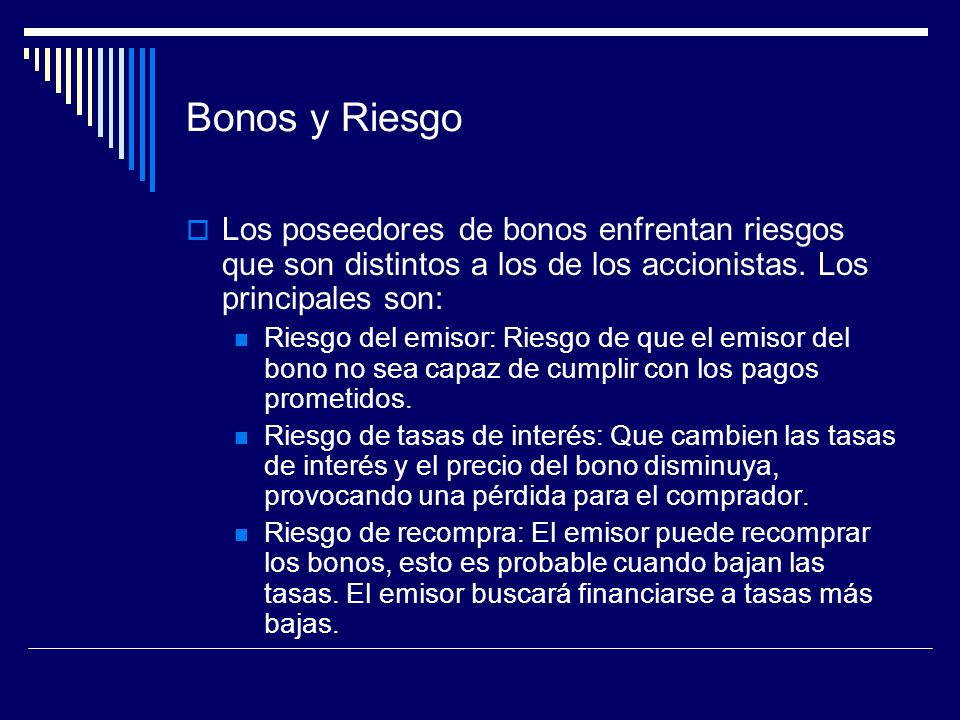 Bonos y RiesgoLos poseedores de bonos enfrentan riesgos que son distintos a los de los accionistas. Los principales son: