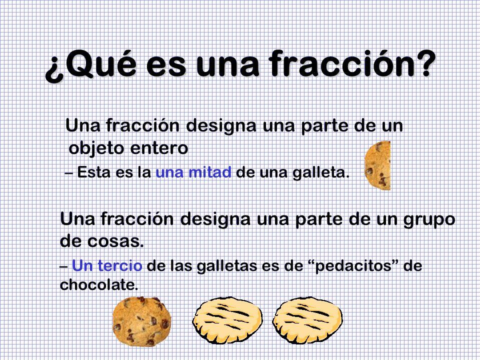 ¿Qué es una fracción Una fracción designa una parte de un objeto entero. Esta es la una mitad de una galleta.