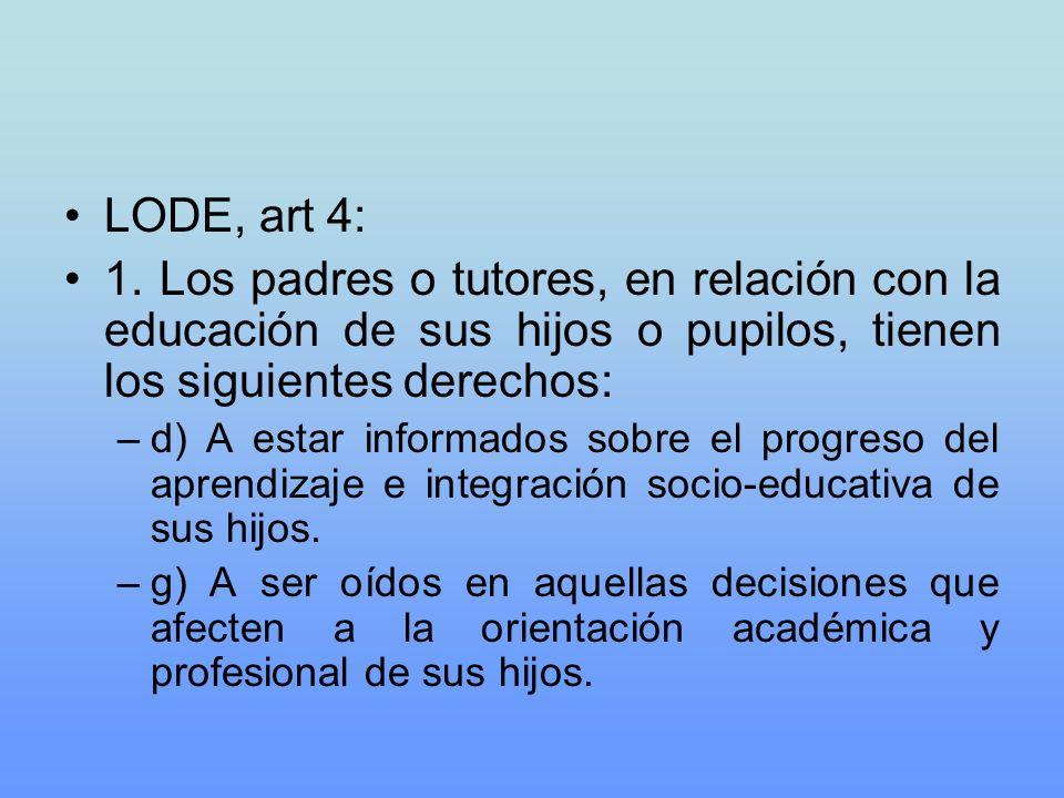 LODE, art 4:1. Los padres o tutores, en relación con la educación de sus hijos o pupilos, tienen los siguientes derechos: