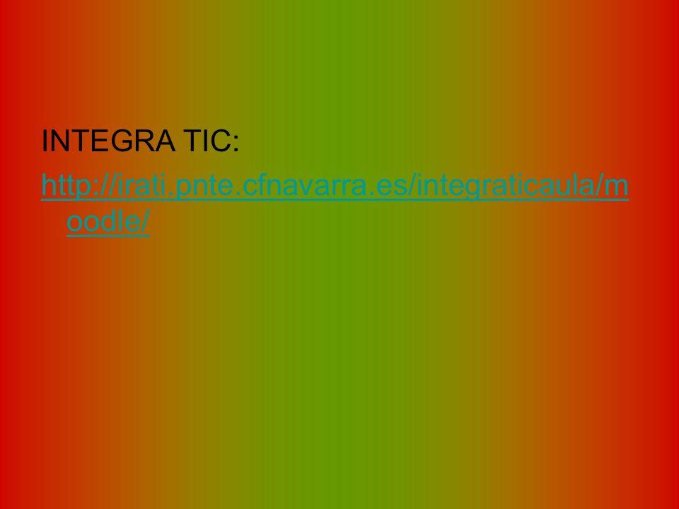 INTEGRA TIC: http://irati.pnte.cfnavarra.es/integraticaula/moodle/