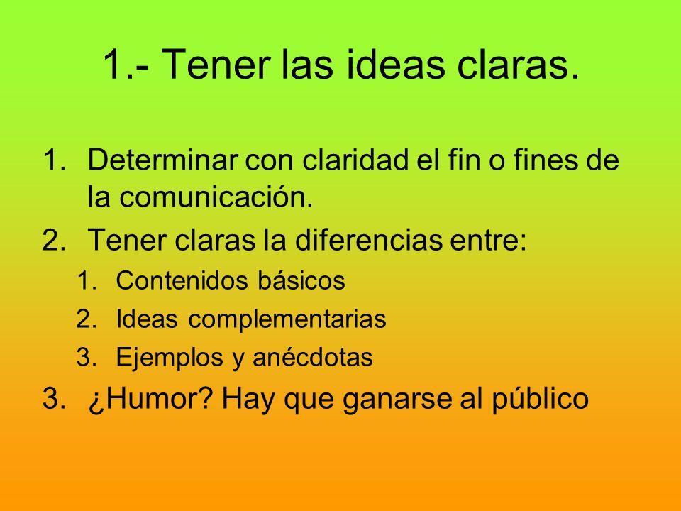 1.- Tener las ideas claras.