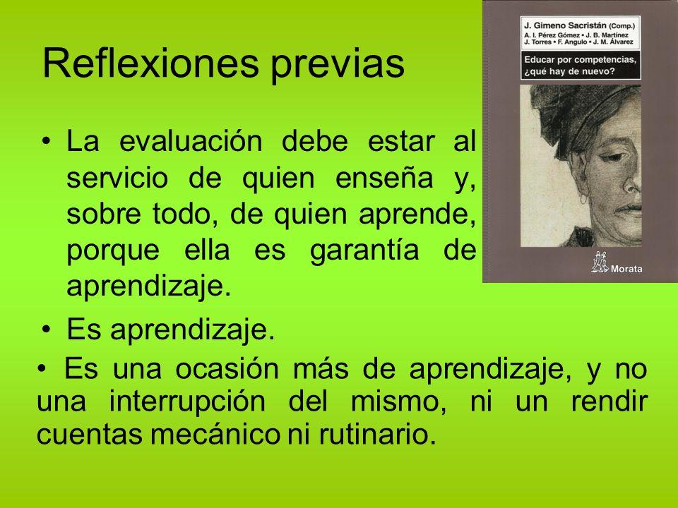 Reflexiones previas La evaluación debe estar al servicio de quien enseña y, sobre todo, de quien aprende, porque ella es garantía de aprendizaje.