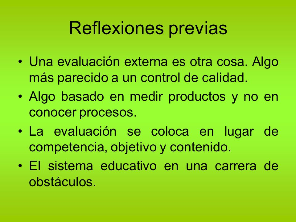 Reflexiones previas Una evaluación externa es otra cosa. Algo más parecido a un control de calidad.