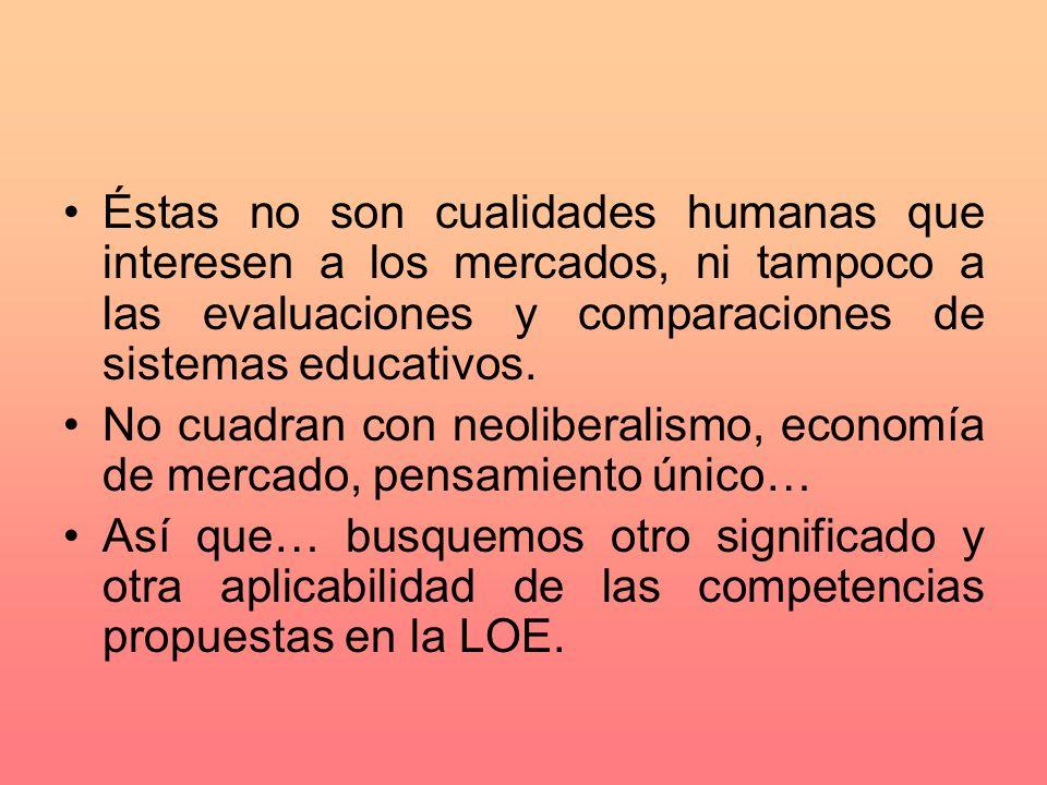 Éstas no son cualidades humanas que interesen a los mercados, ni tampoco a las evaluaciones y comparaciones de sistemas educativos.