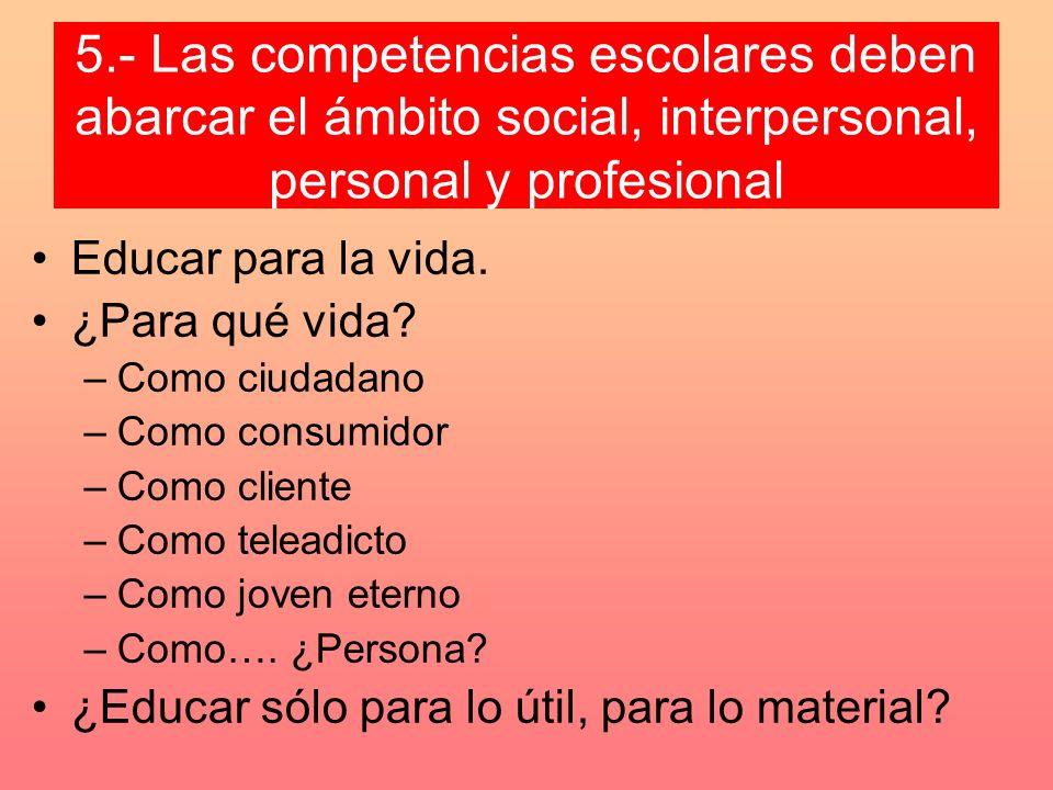 5.- Las competencias escolares deben abarcar el ámbito social, interpersonal, personal y profesional