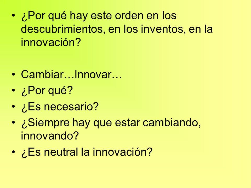 ¿Por qué hay este orden en los descubrimientos, en los inventos, en la innovación