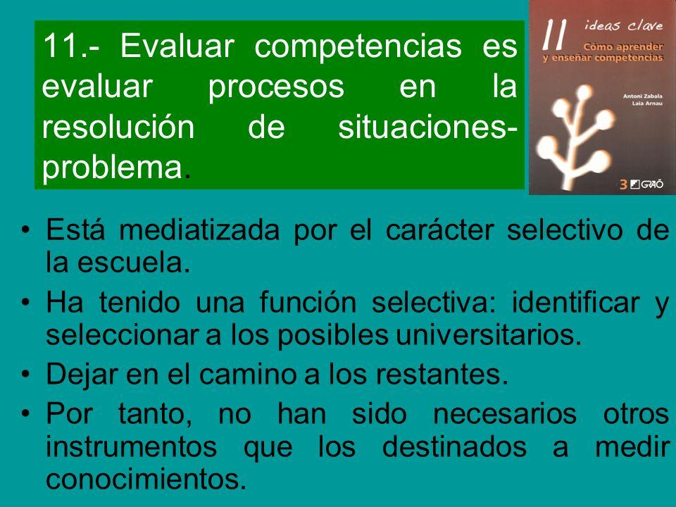 11.- Evaluar competencias es evaluar procesos en la resolución de situaciones-problema.