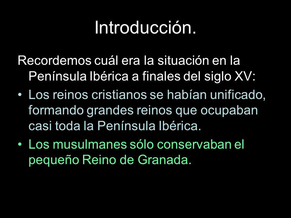 Introducción. Recordemos cuál era la situación en la Península Ibérica a finales del siglo XV: