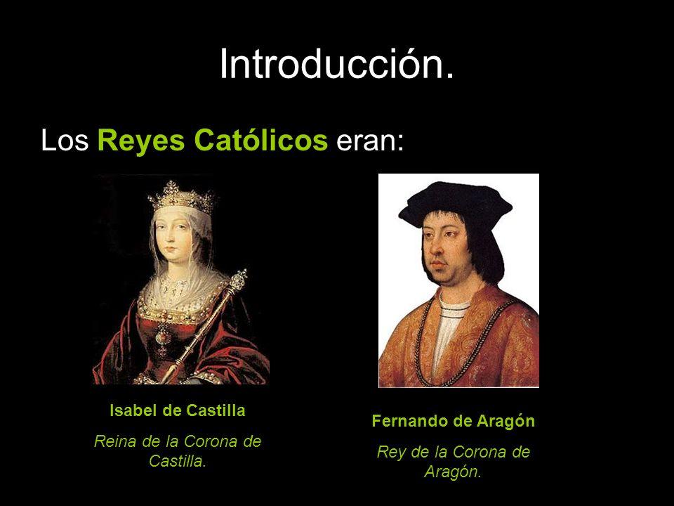 Introducción. Los Reyes Católicos eran: Isabel de Castilla