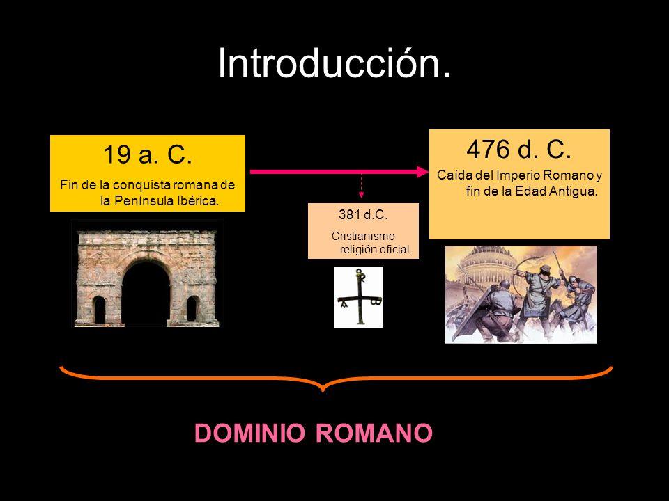 Introducción. 476 d. C. 19 a. C. DOMINIO ROMANO