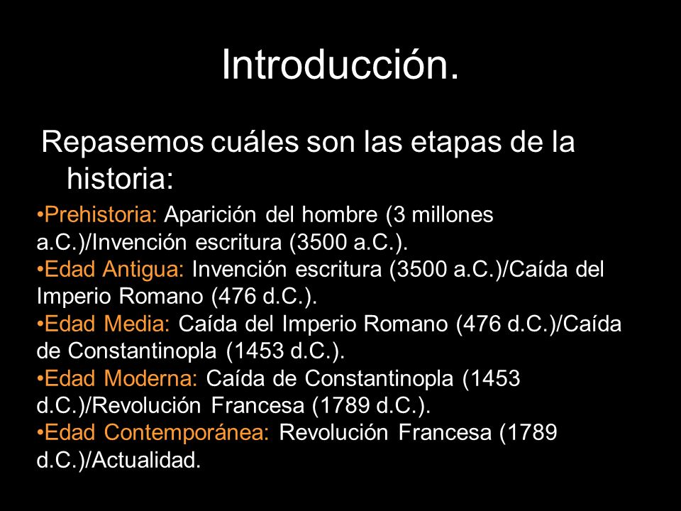 Introducción. Repasemos cuáles son las etapas de la historia: