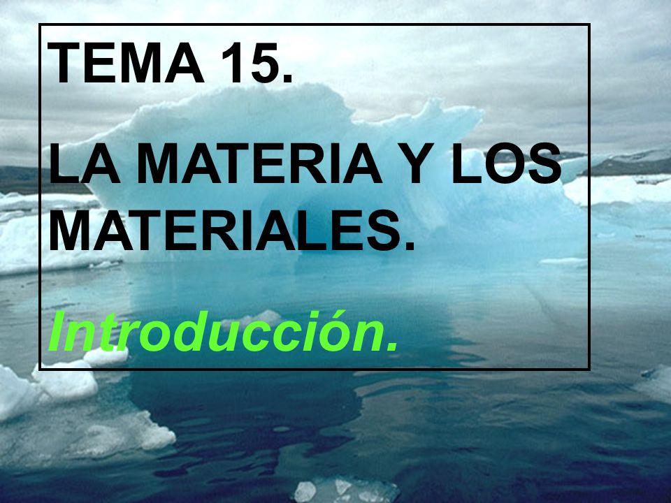 TEMA 15. LA MATERIA Y LOS MATERIALES. Introducción.
