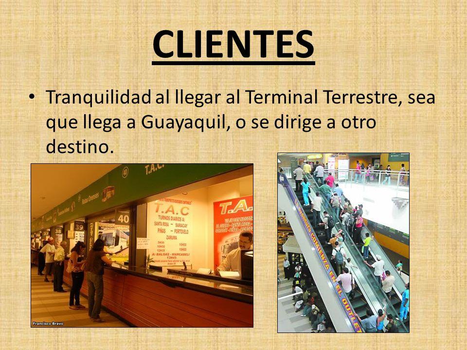 CLIENTES Tranquilidad al llegar al Terminal Terrestre, sea que llega a Guayaquil, o se dirige a otro destino.