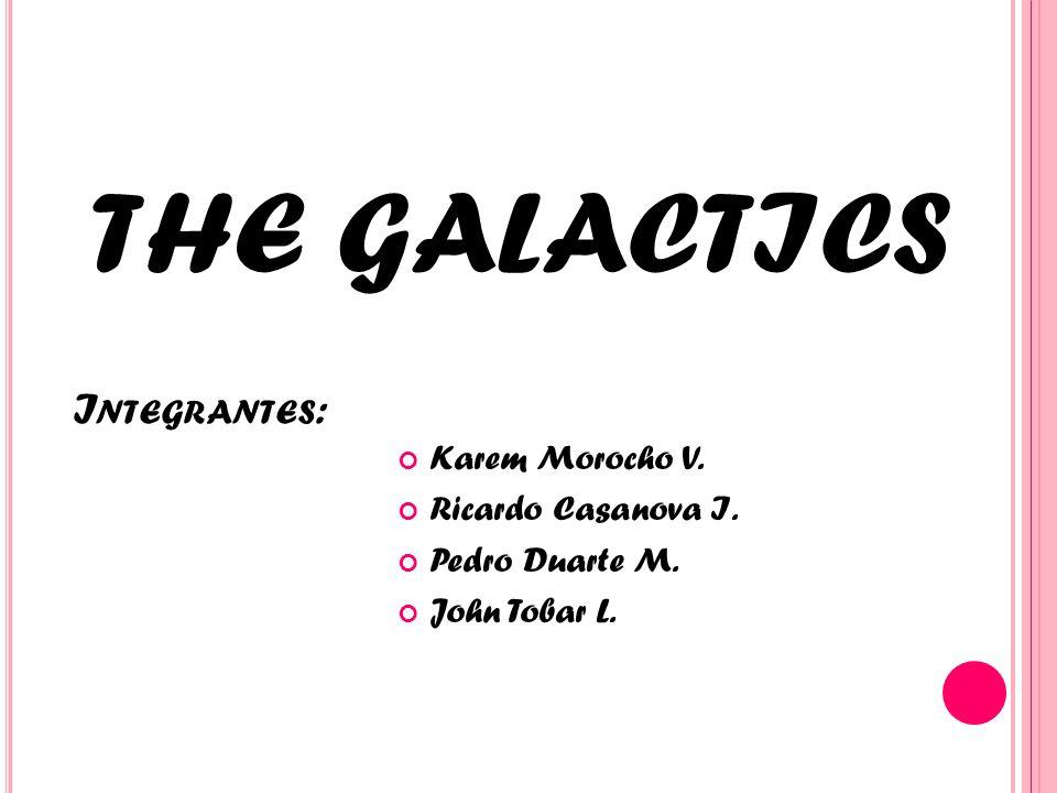 THE GALACTICS Integrantes: Karem Morocho V. Ricardo Casanova I.