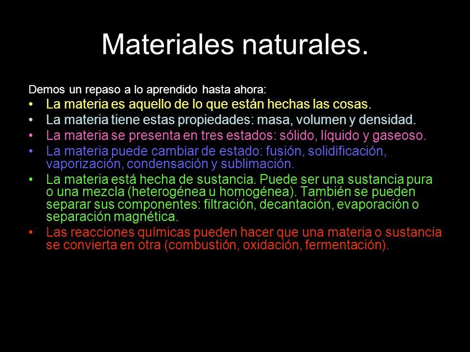 Materiales naturales. Demos un repaso a lo aprendido hasta ahora: La materia es aquello de lo que están hechas las cosas.