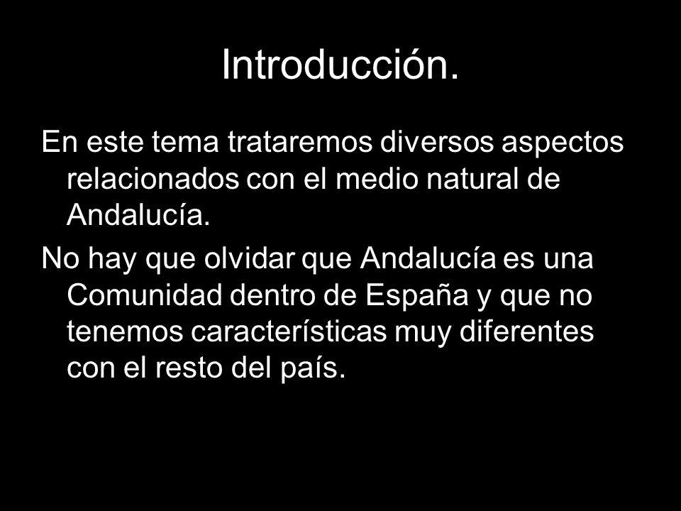 Introducción. En este tema trataremos diversos aspectos relacionados con el medio natural de Andalucía.