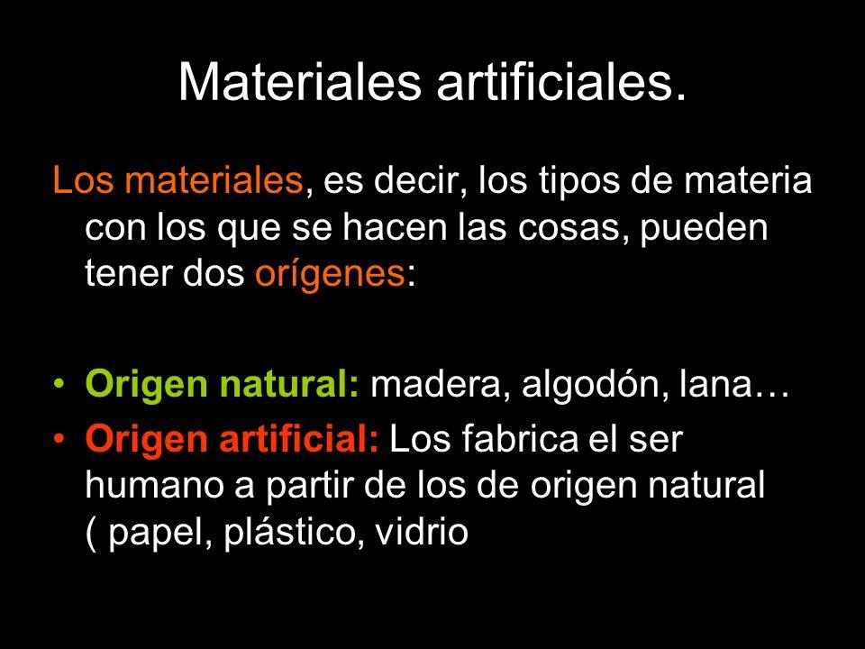 Materiales artificiales.
