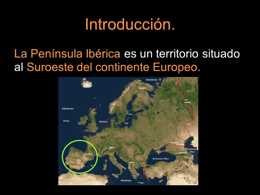 Introducción. La Península Ibérica es un territorio situado al Suroeste del continente Europeo.