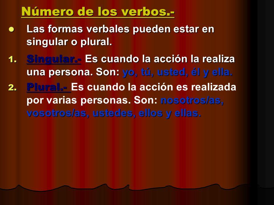 Número de los verbos.- Las formas verbales pueden estar en singular o plural.
