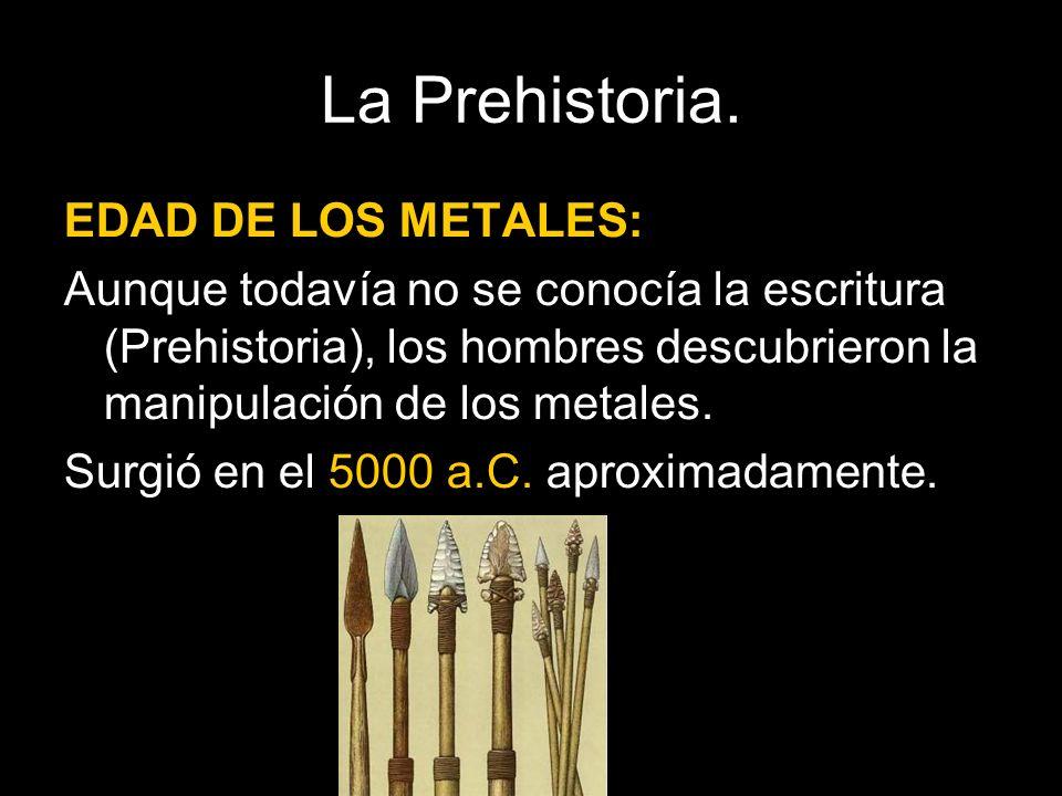 La Prehistoria. EDAD DE LOS METALES: